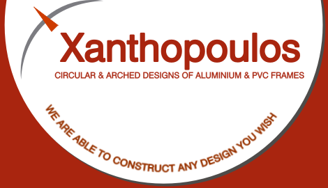 Xanthopoulos - Circular & Arched Designs of Aluminium & PVC Frames